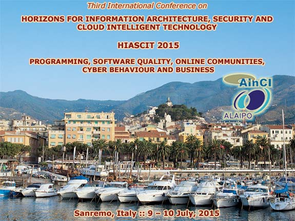 3rd International Conference on Horizons for Information Architecture, Security and Cloud Intelligent Technology (HIASCIT 2015): Programming, Software Quality, Online Communities, Cyber Behaviour and Business :: Sanremo - Italy :: July 9 - 10, 2015